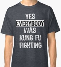 Yes Everybody Was Kung Fu Fighting Surely Classic T-Shirt