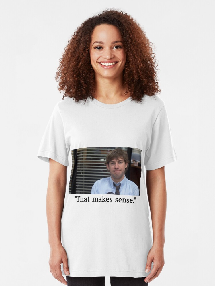 The Office Jim Halpert That Makes Sense John Krasinski Quote and Face |  Slim Fit T-Shirt