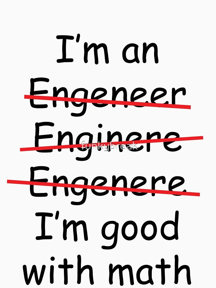 I'm an Engineer by funkybreak