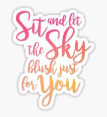 Sit and let the sky blush Sticker