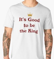 It's Good To Be the King Men's Premium T-Shirt