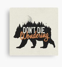 Don't die wondering Canvas Print