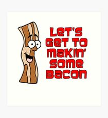 Let's Get To Makin' Some Bacon Cartoon Art Print