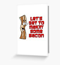 Let's Get To Makin' Some Bacon Cartoon Greeting Card