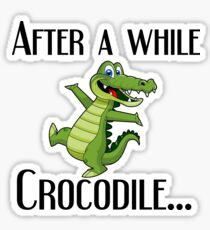 After a while crocodile Sticker
