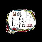 Live Your Life in Colour Hand Drawn Illustration by Glynnis Owen