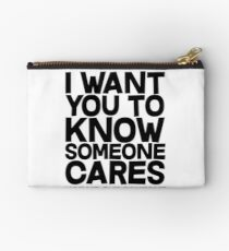 I want you to know someone cares, not me but someone Studio Pouch