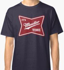 it's mueller time Classic T-Shirt