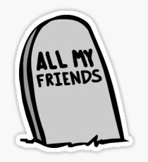 All My Friends Are Dead Tombstone Sticker