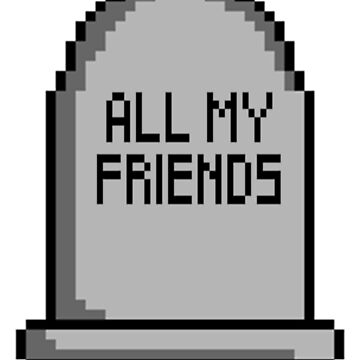 All My Friends Are Dead Pixel Grave by Poyo