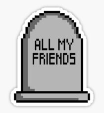 All My Friends Are Dead Pixel Grave Sticker