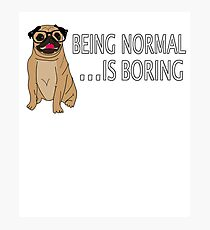 Being Normal is Boring Funny Pug Design Photographic Print