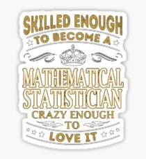 Skilled enough to become a mathematical statistician crazy enough to love it - T-shirts & Hoodies Sticker
