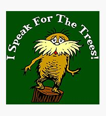 I Am the Lorax, I Speak for the Trees! Photographic Print
