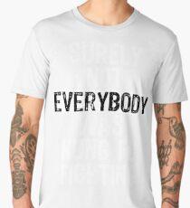 Surely Not Everybody Was Kung Fu Fighting Everyone Men's Premium T-Shirt