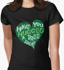 Have you hugged a tree today Womens Fitted T-Shirt