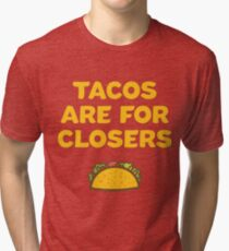 Tacos are for Closers Funny Inspirational Motivation Tri-blend T-Shirt