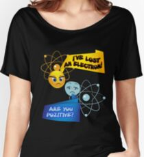 I've Lost An Electron! Are You Positive? T-Shirt  Women's Relaxed Fit T-Shirt