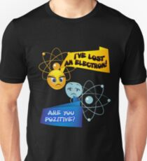 I've Lost An Electron! Are You Positive? T-Shirt  T-Shirt