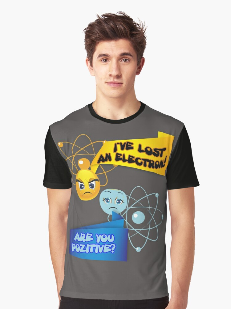 768b42db I've Lost An Electron! Are You Positive? T-Shirt