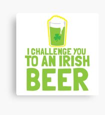 I challenge you to an IRISH beer  Canvas Print