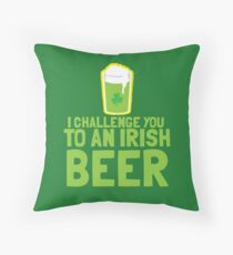 I challenge you to an IRISH beer  Throw Pillow