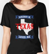 Texas Somebody in Texas loves me Women's Relaxed Fit T-Shirt