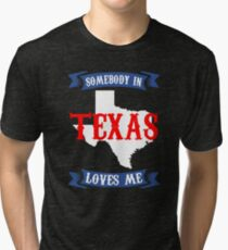 Texas Somebody in Texas loves me Tri-blend T-Shirt