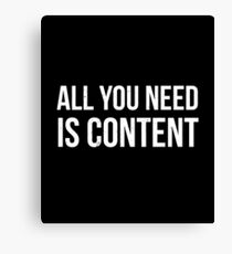 All you Need is Content Canvas Print
