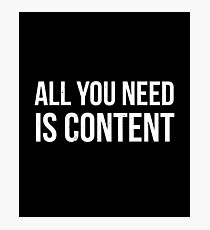 All you Need is Content Photographic Print
