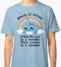 Always Be A Narwhal Tshirt Classic T-Shirt