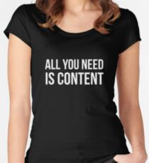 All you Need is Content Women's Fitted Scoop T-Shirt