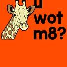 Giraffe u wot m8? by HandDrawnTees