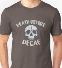 Tod vor Entkoffeinierung Unisex T-Shirt