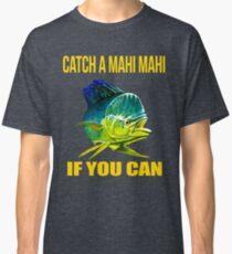 Mahi Mahi Fishing Tee Shirt, Catch A Mahi Mahi If You Can. Classic T-Shirt