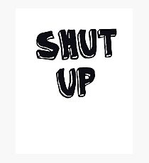 Shut up! Photographic Print