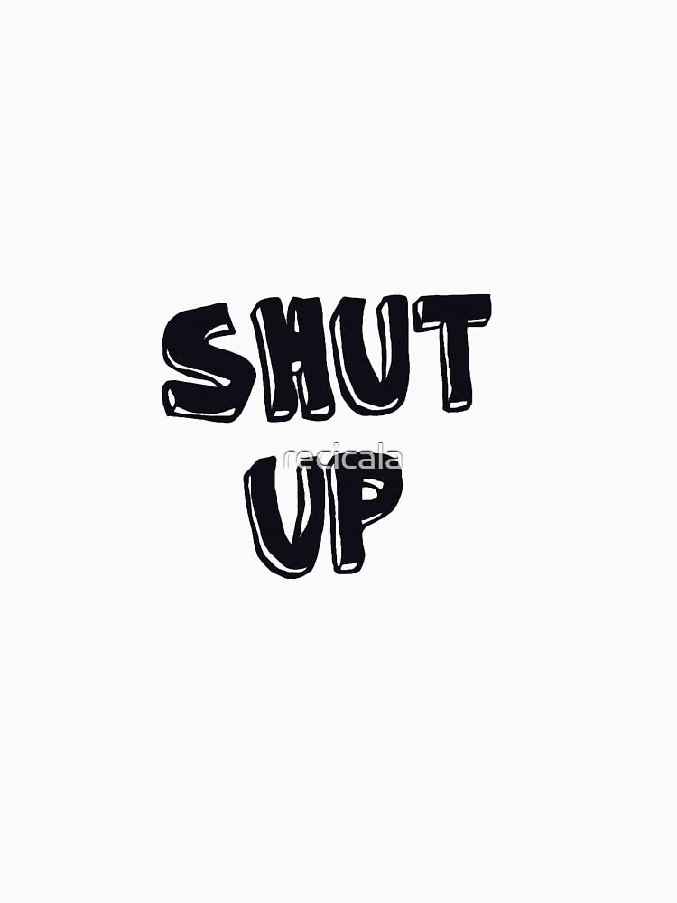 Shut up! by recicala