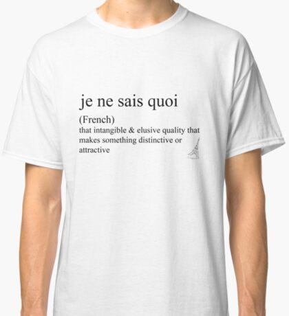 Je ne sais quoi (French) statement tees & accessories Classic T-Shirt