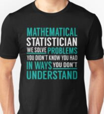 Mathematical statistician we solve problems you didn't  know you had in ways you don't understand - T-shirts & Hoodies T-Shirt