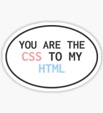 You are the CSS to my HTML Sticker