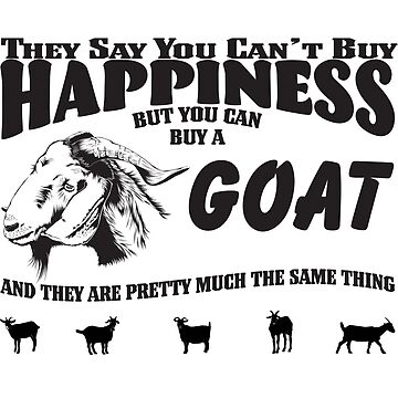 Goat Funny Design -  You Cant Buy Happiness But You Can Buy A Goat by kudostees