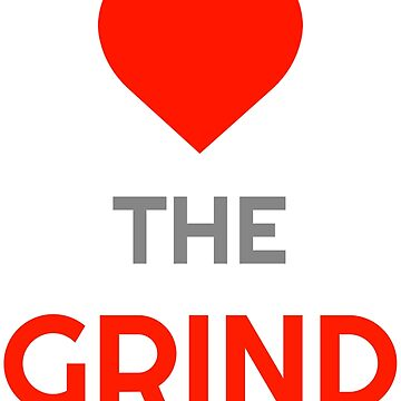 LOVE THE GRIND by cirael