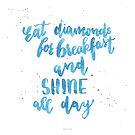 Eat diamonds for breakfast von farbcafe