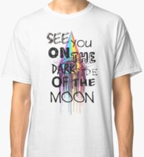 SEE YOU ON THE DARK SIDE OF THE MOON Classic T-Shirt
