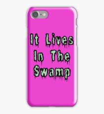 It Lives In the Swamp Creep Quote Spoof Horror iPhone Case/Skin
