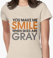 You make me smile when clouds are gray T-Shirt