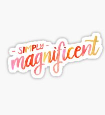 Simply magnificent Sticker
