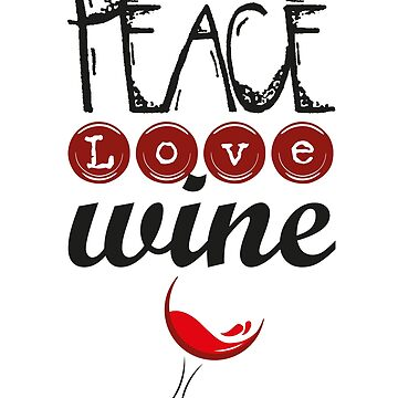 Peace Love Wine by artwithmeaning