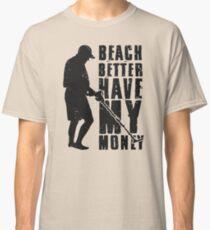 Beach Better Have My Money Classic T-Shirt