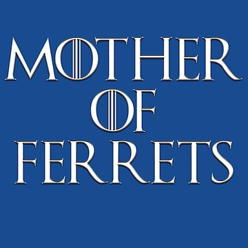 MOTHER OF FERRETS by Fennic